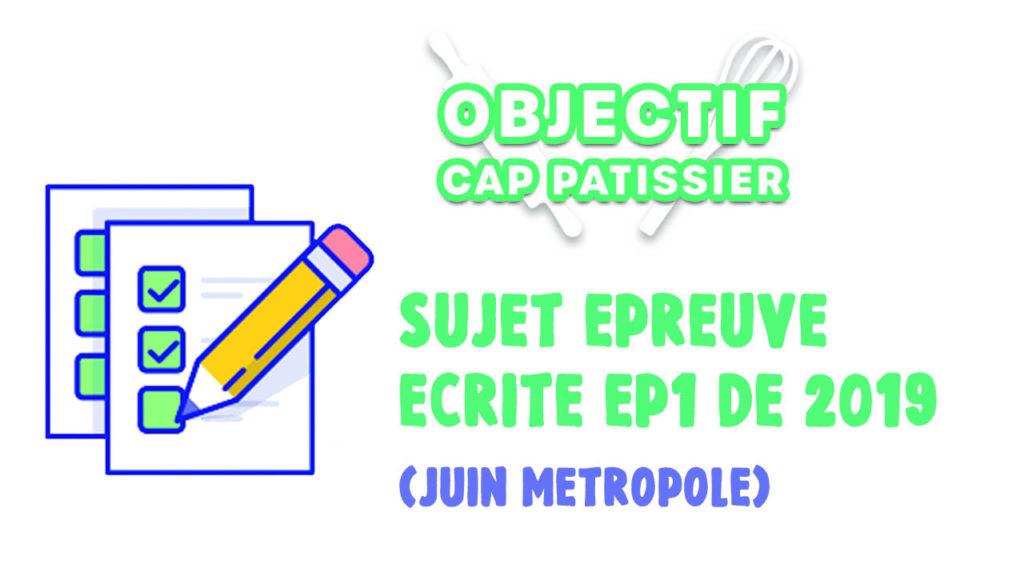 annales des sujets de CAP Pâtissier EP1 Juin 2019 métropole