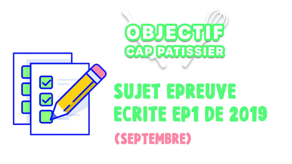 annales des sujets de CAP Pâtissier EP1 Septembre 2019